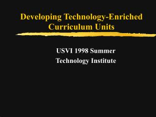 Developing Technology-Enriched  Curriculum Units