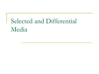 Selected and Differential Media