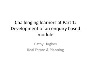 Challenging learners at Part 1: Development of an enquiry based module