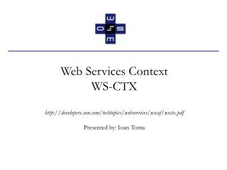 Web Services Context  WS-CTX http://developers.sun.com/techtopics/webservices/wscaf/wsctx.pdf
