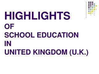 HIGHLIGHTS  OF  SCHOOL EDUCATION  IN  UNITED KINGDOM (U.K.)