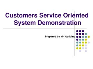 Customers Service Oriented            System Demonstration