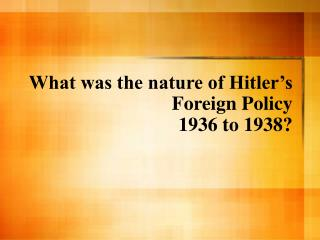What was the nature of Hitler's Foreign Policy  1936 to 1938?