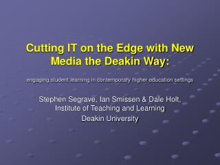 Cutting IT on the Edge with New Media the Deakin Way: engaging student learning in contemporary higher education settin