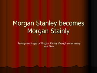 Morgan Stanley becomes Morgan Stainly