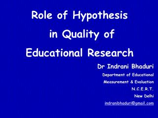 Role of Hypothesis  in Quality of  Educational Research Dr Indrani Bhaduri Department of Educational  Measurement & Eva
