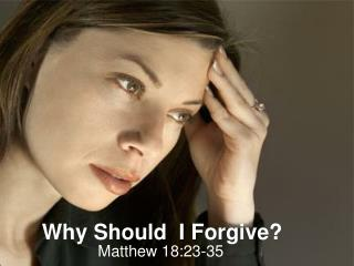 Why Should  I Forgive?