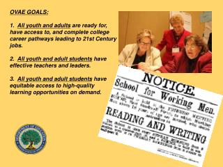 OVAE GOALS: 1.   All youth and adults  are ready for, have access to, and complete college career pathways leading to 2