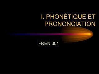 I. PHONÉTIQUE ET PRONONCIATION