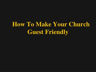 How To Make Your Church  Guest Friendly