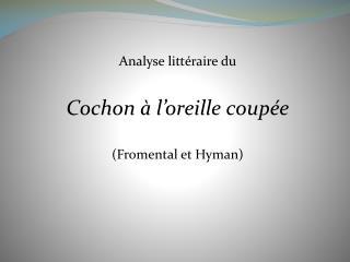 Analyse littéraire du Cochon à l'oreille coupée (Fromental et Hyman)