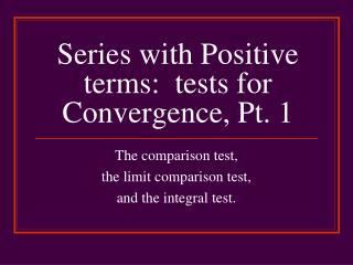 Series with Positive terms:  tests for Convergence, Pt. 1