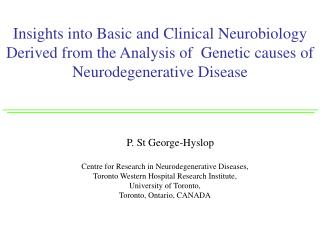 Insights into Basic and Clinical Neurobiology Derived from the Analysis of  Genetic causes of Neurodegenerative Disease