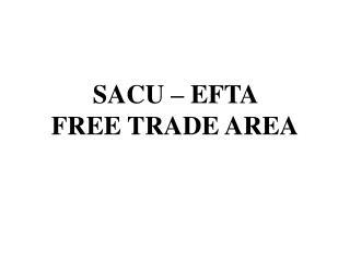 SACU – EFTA                         FREE TRADE AREA
