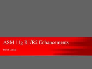 ASM 11g R1/R2 Enhancements Suresh Gandhi