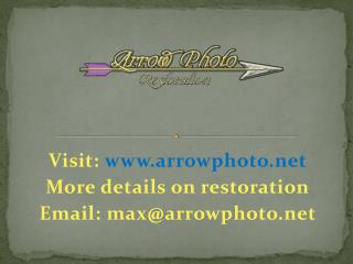 Visit:  www.arrowphoto.net More details on restoration Email: max@arrowphoto.net