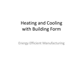 Heating and Cooling  with Building Form