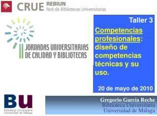 Gregorio Garc�a Reche Biblioteca Universitaria Universidad de M�laga