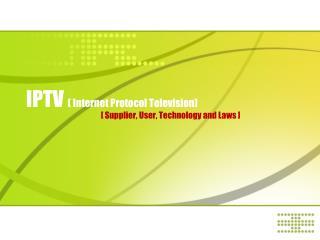 IPTV ( Internet Protocol Television)