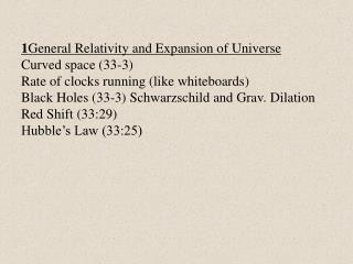 1 General Relativity and Expansion of Universe Curved space (33-3) Rate of clocks running (like whiteboards)