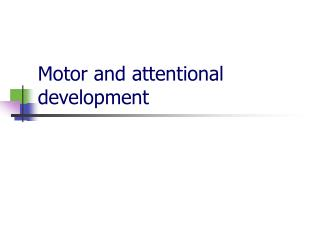 Motor and attentional development