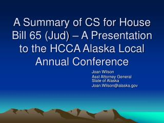 A Summary of CS for House Bill 65 (Jud) – A Presentation to the HCCA Alaska Local Annual Conference