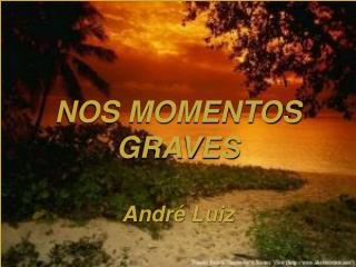 NOS MOMENTOS  GRAVES André Luiz
