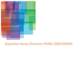 Executive Nurse Directors PANEL DISCUSSION