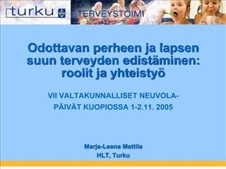 Odottavan perheen ja lapsen  suun terveyden edist minen:  roolit ja yhteisty    VII VALTAKUNNALLISET NEUVOLA- P IV T KUO