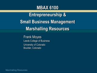 MBAX 6100 Entrepreneurship &  Small Business Management Marshalling Resources