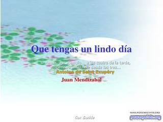 Que tengas un lindo día Juan Mendizabal