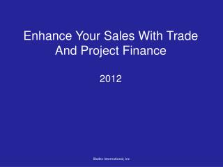 Enhance Your Sales With Trade  And Project Finance 2012