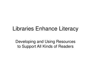 Libraries Enhance Literacy