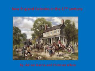 New England Colonies in the 17 th  century: