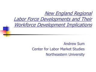 New England Regional  Labor Force Developments and Their Workforce Development Implications