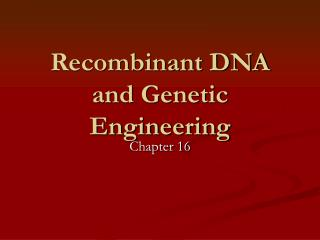 Recombinant DNA and Genetic Engineering
