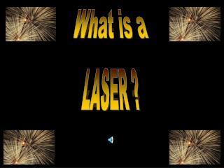 Laser?