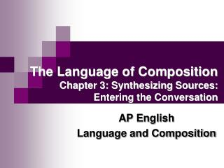 The Language of Composition Chapter 3: Synthesizing Sources:  Entering the Conversation