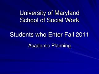 University of Maryland  School of Social Work Students who Enter Fall 2011