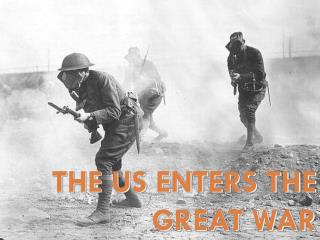 The US Enters The Great War