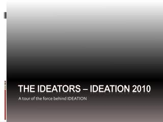 The  ideators  – Ideation 2010