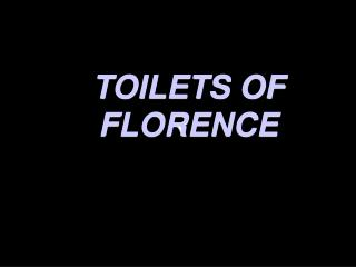 TOILETS OF FLORENCE