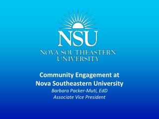 Community Engagement at  Nova  Southeastern  University Barbara Packer-Muti, EdD Associate Vice President
