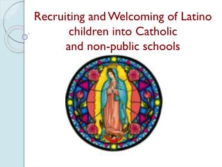 Recruiting and Welcoming of Latino children into Catholic  and non-public schools
