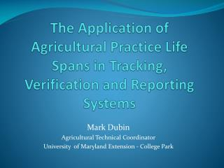 The Application of Agricultural Practice Life Spans in Tracking, Verification and Reporting Systems