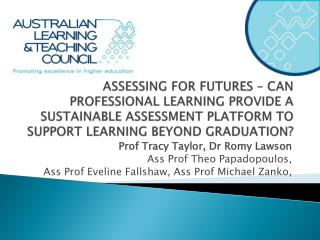 ASSESSING FOR FUTURES – CAN PROFESSIONAL LEARNING PROVIDE A SUSTAINABLE ASSESSMENT PLATFORM TO SUPPORT LEARNING BEYOND