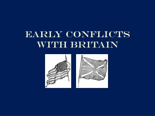 Early Conflicts with Britain