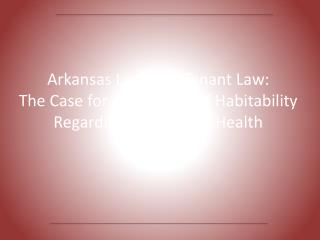 Arkansas Landlord Tenant Law:  The Case for a Warranty of Habitability Regarding the Public's Health
