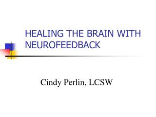 HEALING THE BRAIN WITH NEUROFEEDBACK