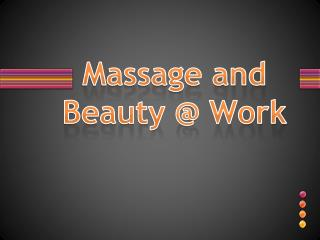 Massage and  Beauty @ Work